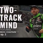 TWO-TRACK MIND featuring Ross Chastain |  Episode 2