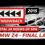 #THROWBACK - 2015 Total 24 Hours of Spa - BMW Z4 GT3 - FINAL LAP