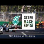 PETRONAS Retro Race Review – F1 Azerbaijan Grand Prix 2017
